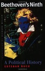 Beethoven's Ninth: A Political History - Esteban Buch, Richard Miller