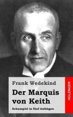 Der Marquis Von Keith: Schauspiel in Funf Aufzugen - Frank Wedekind