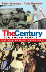 The Century for Young People: 1936-1961: Defining America - Peter Jennings, Todd Brewster