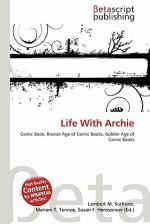 Life with Archie - Lambert M. Surhone, Mariam T. Tennoe, Susan F. Henssonow