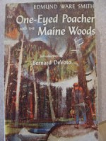 The One Eyed Poacher And The Maine Woods - Edmund Ware Smith, Bernard DeVoto