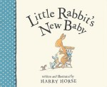 Little Rabbit's New Baby - Harry Horse