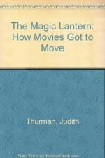 The Magic Lantern: How Movies Got to Move - Judith Thurman