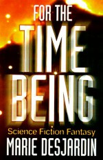 For the Time Being: A Science Fiction Fantasy - Marie DesJardin