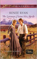 The Lawman Claims His Bride - Renee Ryan