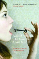 Agnes Owens: The Complete Short Stories - Agnes Owens, Liz Lochhead