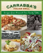 Carrabba's Italian Grill Cookbook: Recipes from Around Our Family Table - Rick Rodgers, Italian Grill Carrabbas