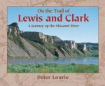 On the Trail of Lewis and Clark: A Journey Up the Missouri River - Peter Lourie