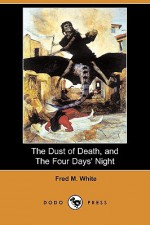 The Dust of Death, and the Four Days' Night - Fred M. White