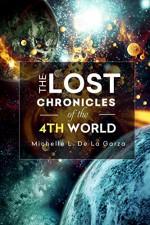 The Lost Chronicles of the 4th World - Michelle L. De La Garza