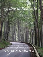 cycling to Bohemia: a cycling adventure across Europe (Eurovelo Series Book 4) - Steven Herrick