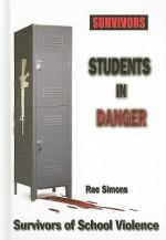 Students in Danger: Survivors of School Violence - Rae Simons