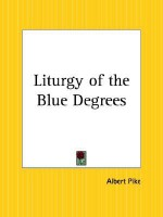 Liturgy of the Blue Degrees - Albert Pike