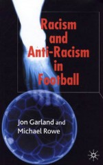 Racism and Anti-Racism in Football - Jon Garland, Michael Rowe