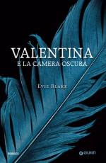Valentina e la camera oscura - Evie Blake, Silvia Rota Sperti, Stefano Valenti