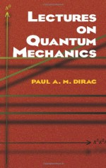 Lectures on Quantum Mechanics - Paul A.M. Dirac