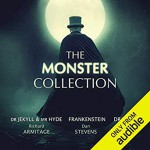 The Monster Collection - Audible Studios, Mary Wollstonecraft Shelley, Maria Mellins, Rachel Atkins, Gareth Stevens Publishing, Peter Howell, Richard Armitage, Bram Stoker, Greg Wise, Robert Louis Stevenson
