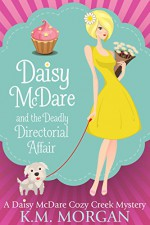 Daisy McDare And The Deadly Directorial Affair (Cozy Mystery) (Daisy McDare Cozy Creek Mystery Book 3) - K.M. Morgan