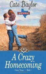 A Crazy Homecoming: 1 (Crazy, Texas) - Cate Baylor