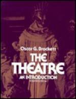 The Theatre: An Introduction - Oscar Gross Brockett
