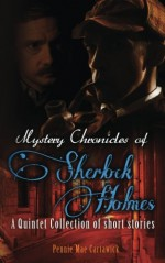 Mystery Chronicles of Sherlock Holmes: A Quintet Collection of Short stories - Pennie Mae Cartawick