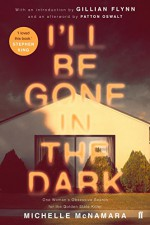 I'll Be Gone in the Dark: One Woman's Obsessive Search for the Golden State Killer - Michelle McNamara, Patton Oswalt, Gillian Flynn