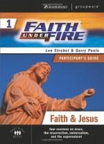 Faith Under Fire 1 Faith and Jesus Participant's Guide (ZondervanGroupware Small Group Edition) (No. 1) - Lee Strobel, Garry Poole
