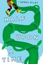 Half Upon a Time - James Riley