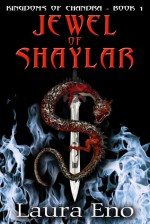 Jewel of Shaylar (Kingdoms of Chandra, #1) - Laura Eno