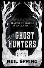 The Ghost Hunters - Neil Spring