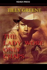 The Lady Wore Only Chaps - Tilly Greene