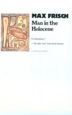 Man in the Holocene (Harvest Book) - Max Frisch, Geoffrey Skelton