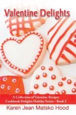 Valentine Delights Cookbook: A Collection of Valentine Recipes - Karen Jean Matsko Hood