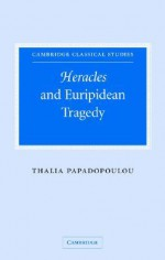 Heracles and Euripidean Tragedy - Thalia Papadopoulou, P.E. Easterling, M.K. Hopkins