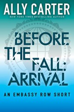 Before the Fall: Arrival (Embassy Row Short) (Kindle Exclusive) - Ally Carter