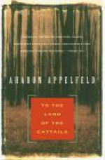 To the Land of Cattails - Aharon Appelfeld, Jeffrey M. Green