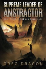 Supreme Leader of Anstractor (The New Phase) (Volume 3) - Greg Dragon