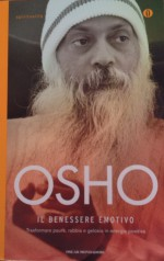 Il benessere emotivo: trasformare paura, rabbia e gelosia in energia positiva - Osho, Ma Anand Vidya, Swami Anand Videha