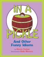 In a Pickle: And Other Funny Idioms - Marvin Terban, Giulio Maestro