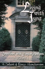 "Living with Jung: ""Enterviews"" with Jungian Analysts Vol. 1 - Robert Henderson, Janis Henderson"