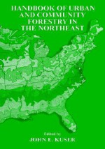 Urban and Community Forestry in the Northeast - John E. Kuser