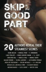 Skip to the Good Part: 20 authors reveal their steamiest scenes (Volume 1) - Carly Phillips, Raine Miller, S.L. Scott, Kendall Ryan, Heidi Joy Tretheway, K. Bromberg, Denise Grover Swank, Katherine Ernst
