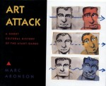 Art Attack: A Brief Cultural History of the Avant-Garde - Marc Aronson