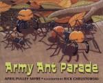 Army Ant Parade - April Pulley Sayre, Rick Chrustowski
