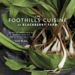 The Foothills Cuisine of Blackberry Farm: Recipes and Wisdom from Our Artisans, Chefs, and Smoky Mountain Ancestors - Sam Beall, Marah Stets