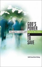 God's Power to Save: One Gospel for a Complex World? - Chris Green