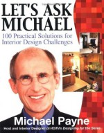 Let's Ask Michael : 100 Practical Solutions for Interior Design Challenges - Michael Payne