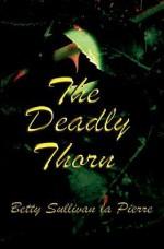 The Deadly Thorn - Betty Sullivan La Pierre
