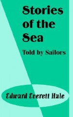 Stories of the Sea: Told by Sailors - Edward Everett Hale