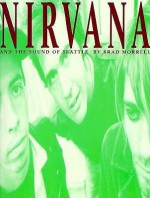 NIRVana: The Sound of Seattle - Brad Morrell